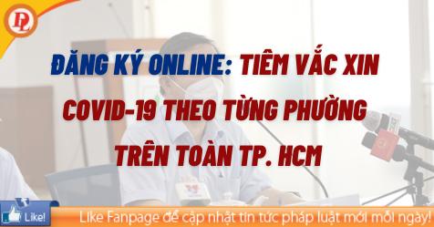 Đăng ký online: Tiêm vắc xin Covid-19 theo từng phường trên toàn TP. HCM