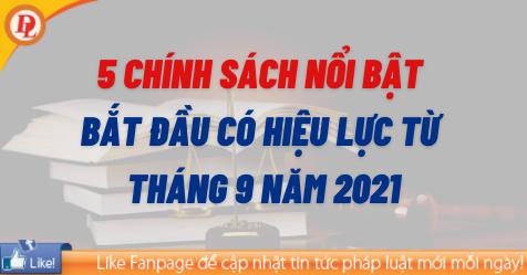 Chính sách nổi bật có hiệu lực từ Tháng 9 năm 2021