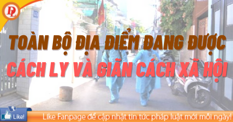 TOÀN BỘ địa điểm đang cách ly và giãn cách xã hội