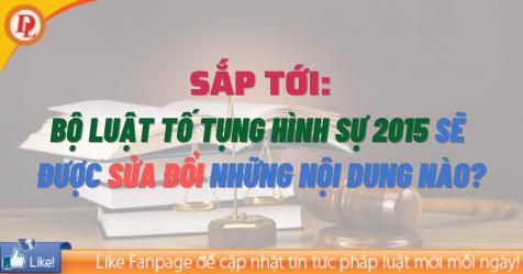 Sắp tới, Bộ luật Tố tụng hình sự 2015 sẽ được sửa đổi những nội dung nào?