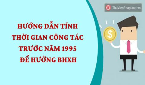 Hướng dẫn tính thời gian công tác trước năm 1995 để hưởng BHXH