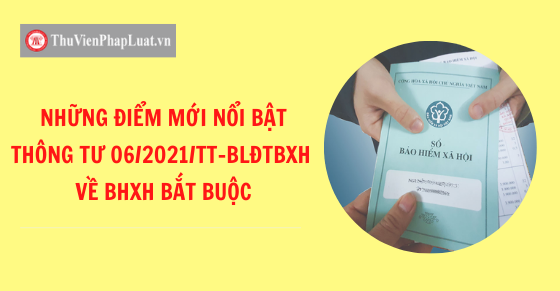10 điểm mới về BHXH bắt buộc tại Thông tư 06/2021/TT-BLĐTBXH