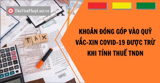 Khoản đóng góp vào Quỹ vắc xin phòng Covid-19 được trừ khi tính thuế TNDN