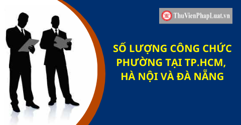 Số lượng công chức phường tại TP.HCM, Hà Nội, Đà Nẵng