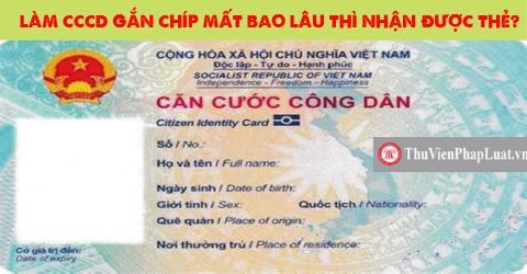 Làm CCCD gắn chíp mất bao lâu thì nhận được thẻ?